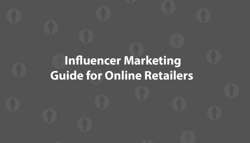 Guide: Influencer Marketing for Online Retailers
