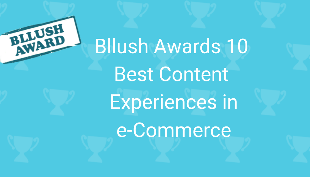 Bllush Awards: 10 Best Content Experiences in e-Commerce