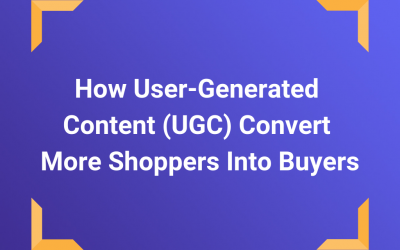 How User-Generated Content (UGC) Convert More Shoppers Into Buyers