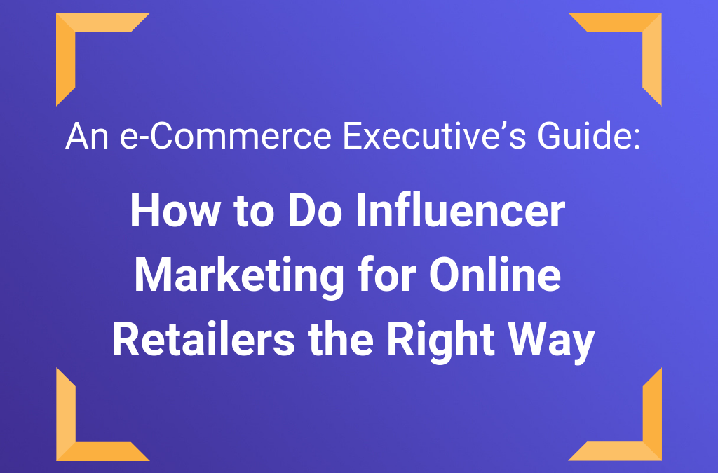The Ultimate Guide to Influencer Marketing for Online Retailers
