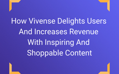 Case Study: How Vivense Delights Users And Increases Revenue With Inspiring And Shoppable Content