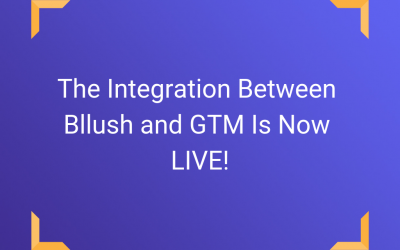 The Integration Between Bllush and Google Tag Manager (GTM) Is Now LIVE!